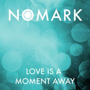 Nomark – Love is a moment away (Remix)
